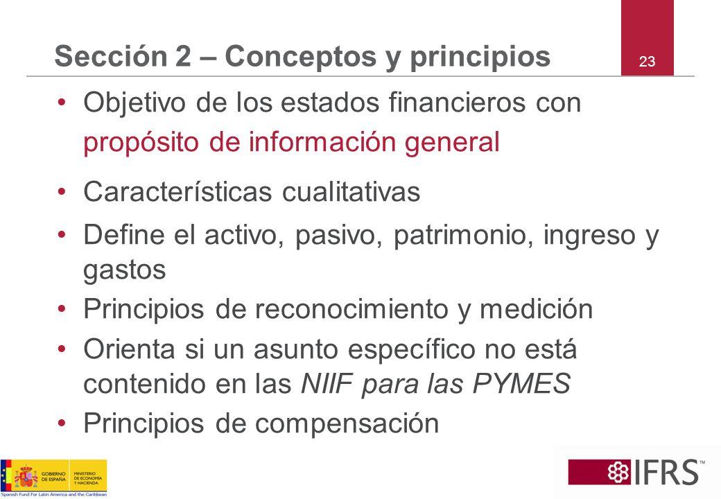 23 Sección 2 – Conceptos y principios Objetivo de los estados financieros con propósito de información general Características cualitativas Define el