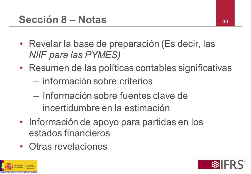 30 Sección 8 – Notas Revelar la base de preparación (Es decir, las NIIF para las PYMES) Resumen de las políticas contables significativas –información
