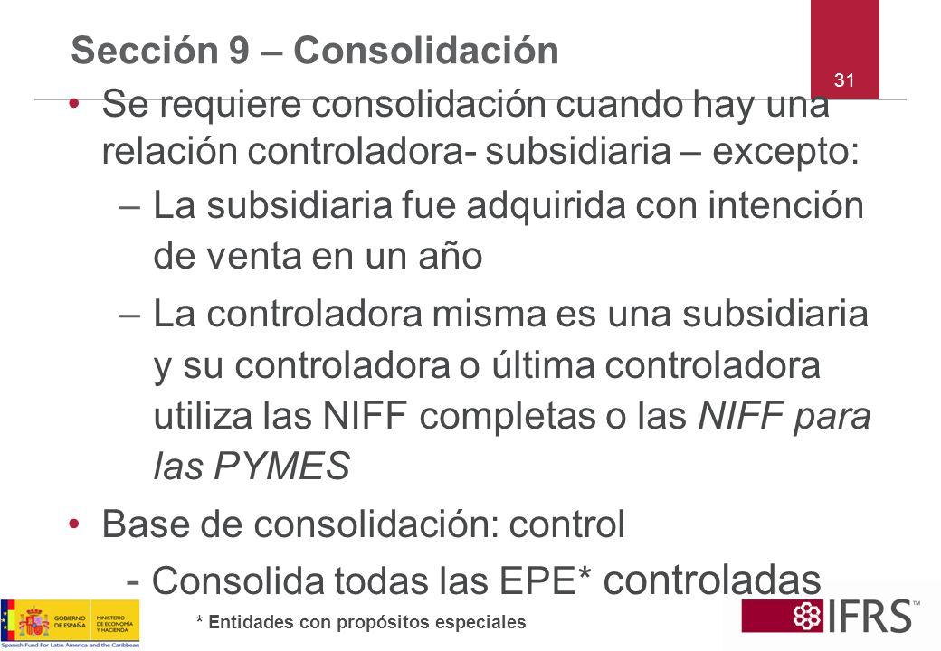 31 Sección 9 – Consolidación Se requiere consolidación cuando hay una relación controladora- subsidiaria – excepto: –La subsidiaria fue adquirida con