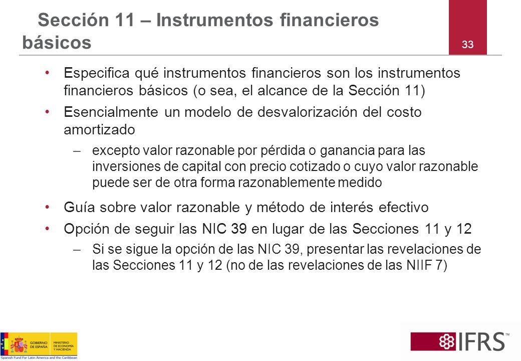 33 Sección 11 – Instrumentos financieros básicos Especifica qué instrumentos financieros son los instrumentos financieros básicos (o sea, el alcance d