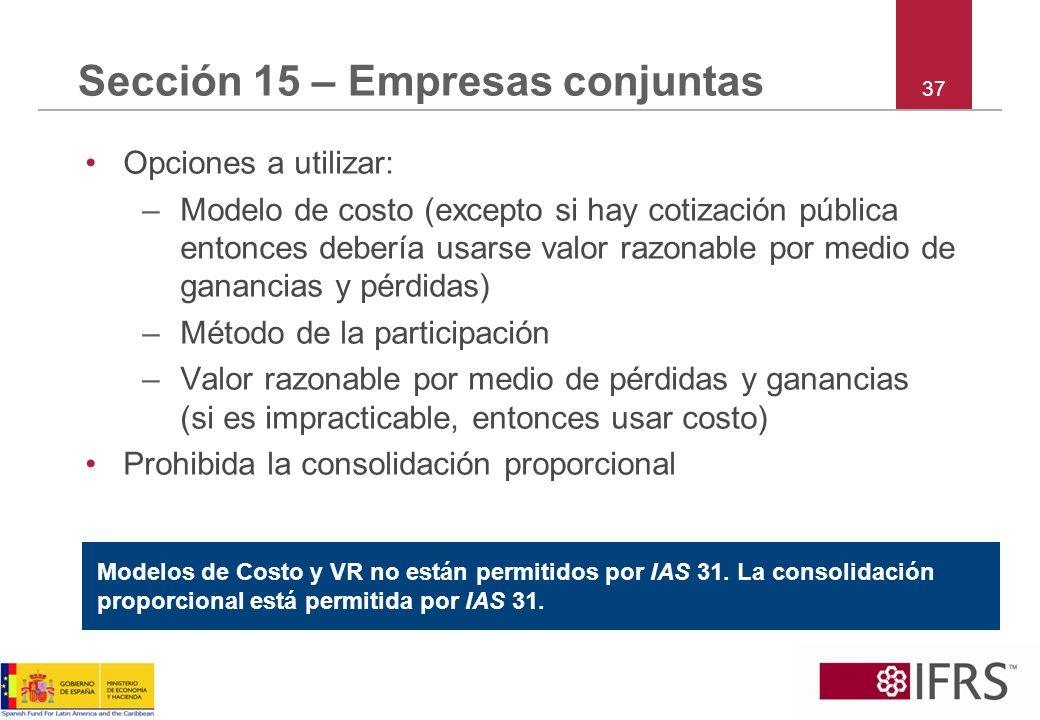 37 Sección 15 – Empresas conjuntas Opciones a utilizar: –Modelo de costo (excepto si hay cotización pública entonces debería usarse valor razonable po