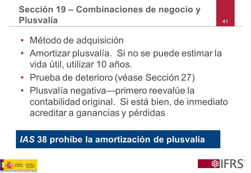 41 Sección 19 – Combinaciones de negocio y Plusvalía Método de adquisición Amortizar plusvalía. Si no se puede estimar la vida útil, utilizar 10 años.