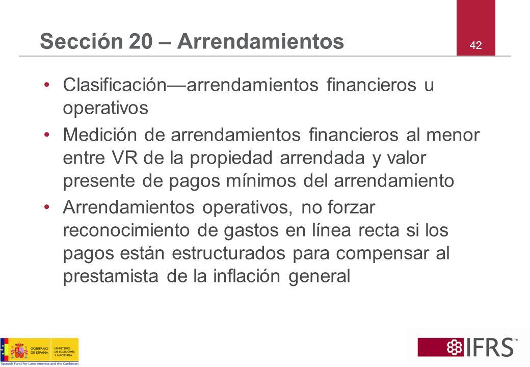 42 Sección 20 – Arrendamientos Clasificaciónarrendamientos financieros u operativos Medición de arrendamientos financieros al menor entre VR de la pro