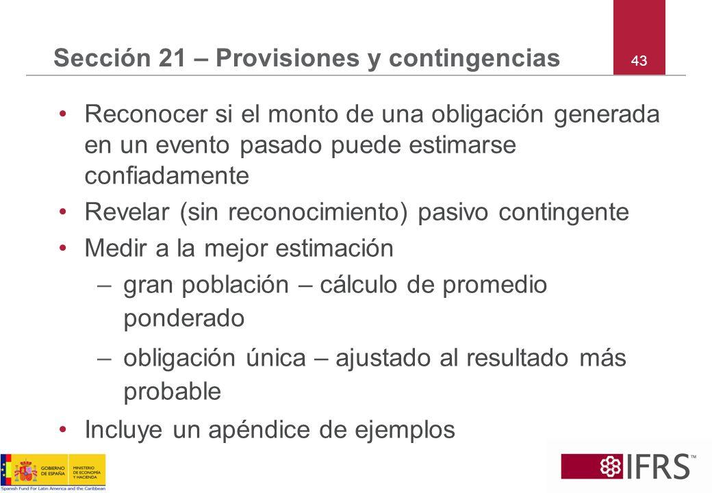 43 Sección 21 – Provisiones y contingencias Reconocer si el monto de una obligación generada en un evento pasado puede estimarse confiadamente Revelar