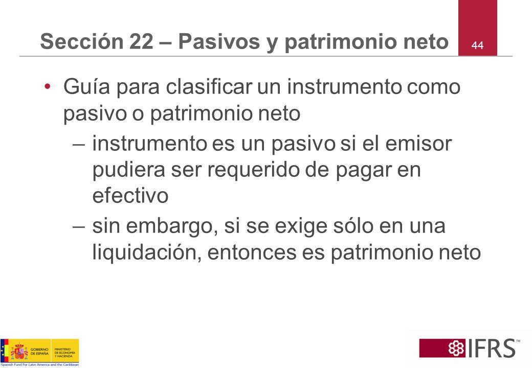 44 Sección 22 – Pasivos y patrimonio neto Guía para clasificar un instrumento como pasivo o patrimonio neto –instrumento es un pasivo si el emisor pud