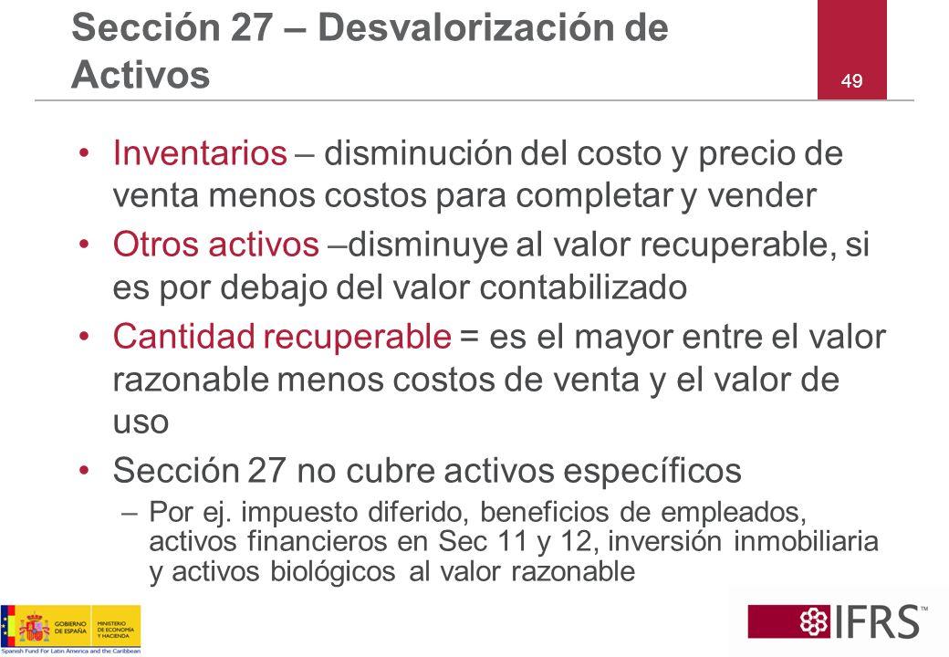49 Sección 27 – Desvalorización de Activos Inventarios – disminución del costo y precio de venta menos costos para completar y vender Otros activos –d