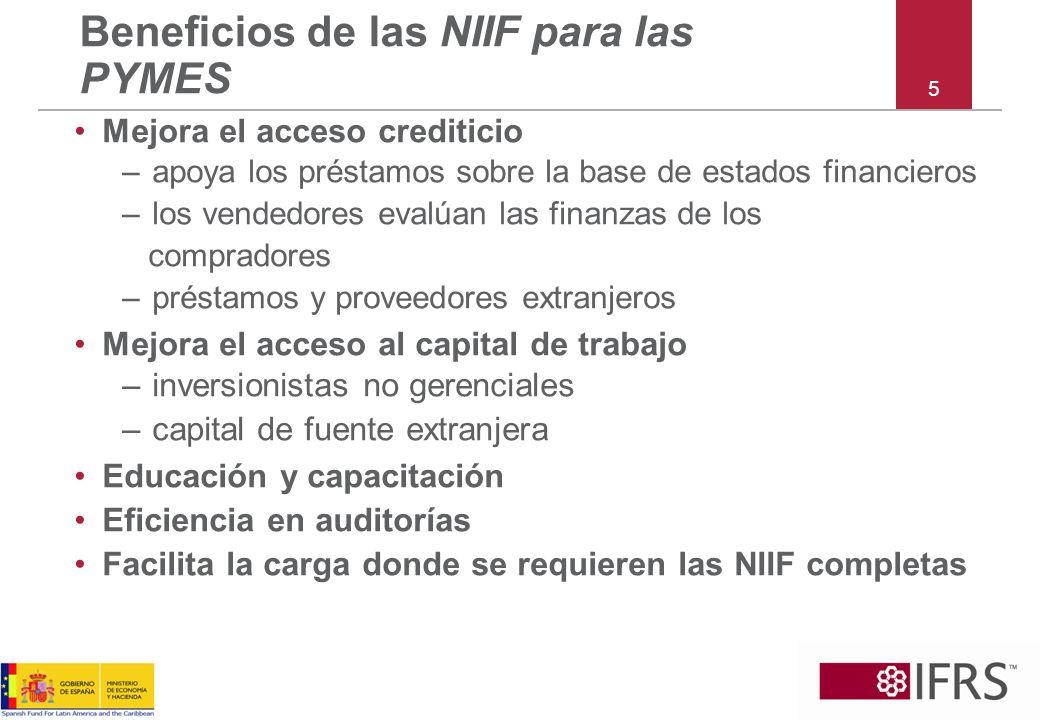 5 Beneficios de las NIIF para las PYMES Mejora el acceso crediticio –apoya los préstamos sobre la base de estados financieros –los vendedores evalúan