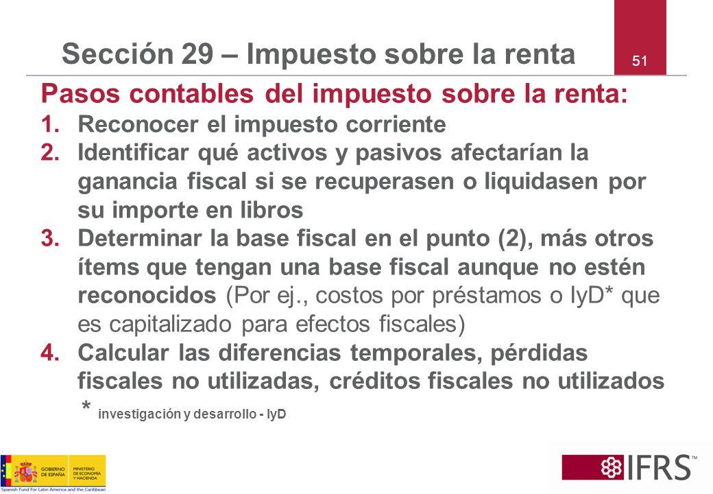 51 Sección 29 – Impuesto sobre la renta Pasos contables del impuesto sobre la renta: 1.Reconocer el impuesto corriente 2.Identificar qué activos y pas