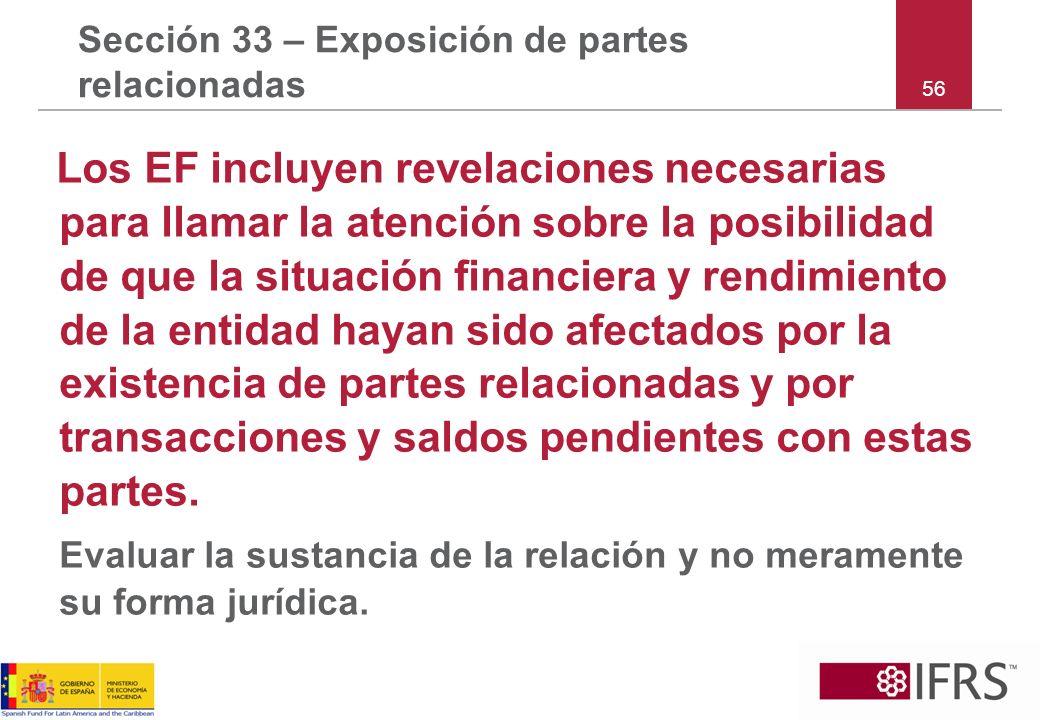 56 Sección 33 – Exposición de partes relacionadas Los EF incluyen revelaciones necesarias para llamar la atención sobre la posibilidad de que la situa