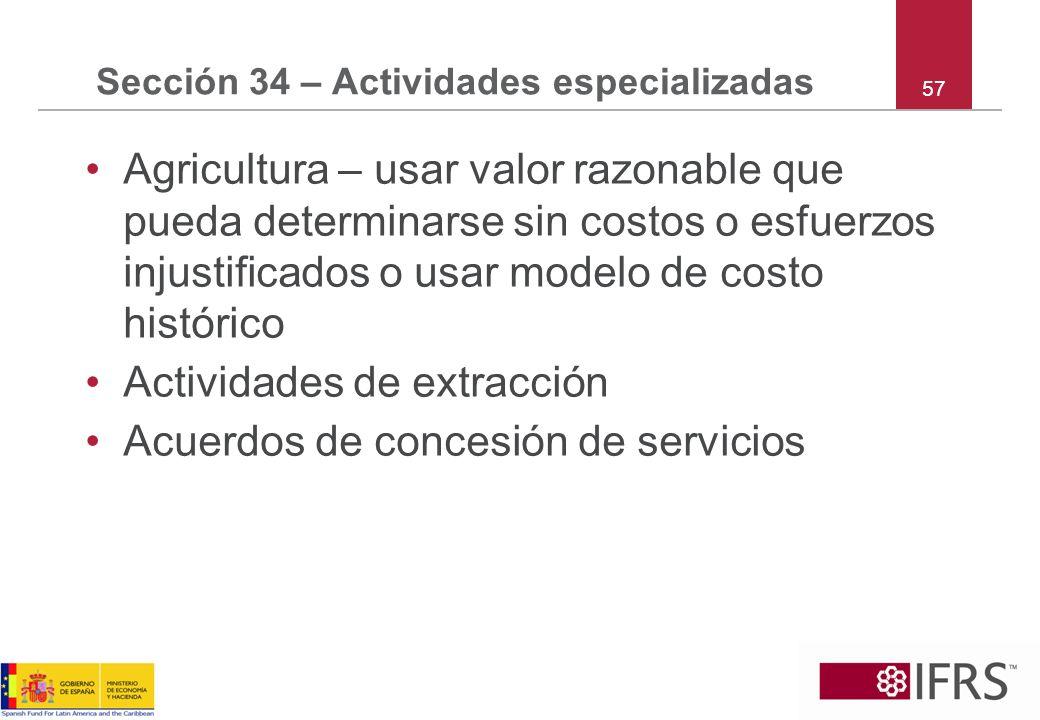 57 Sección 34 – Actividades especializadas Agricultura – usar valor razonable que pueda determinarse sin costos o esfuerzos injustificados o usar mode