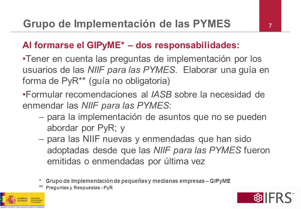 7 Grupo de Implementación de las PYMES Al formarse el GIPyME* – dos responsabilidades: Tener en cuenta las preguntas de implementación por los usuario