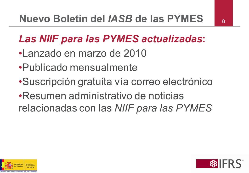 8 Nuevo Boletín del IASB de las PYMES Las NIIF para las PYMES actualizadas: Lanzado en marzo de 2010 Publicado mensualmente Suscripción gratuita vía c