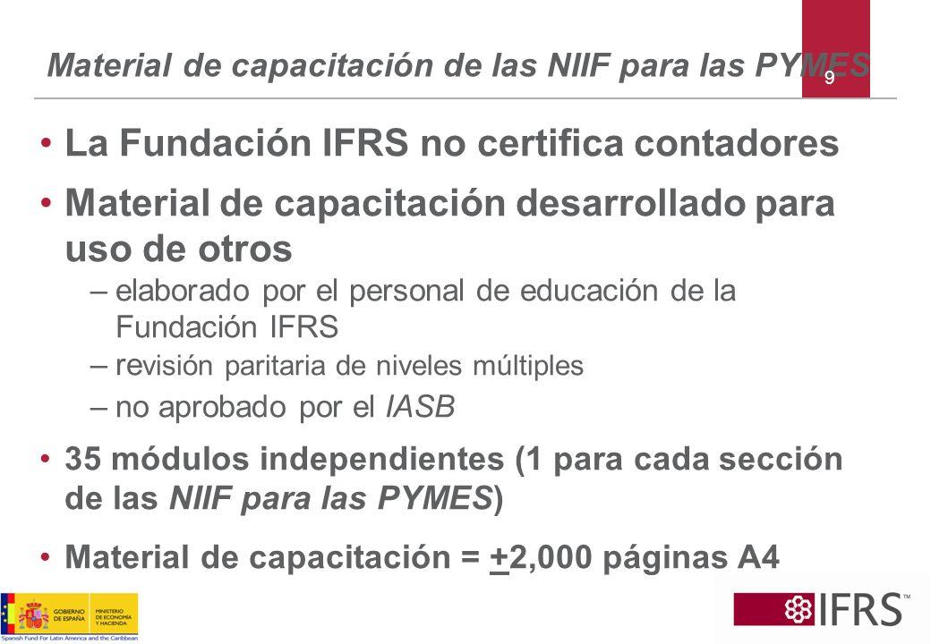 Material de capacitación de las NIIF para las PYMES La Fundación IFRS no certifica contadores Material de capacitación desarrollado para uso de otros