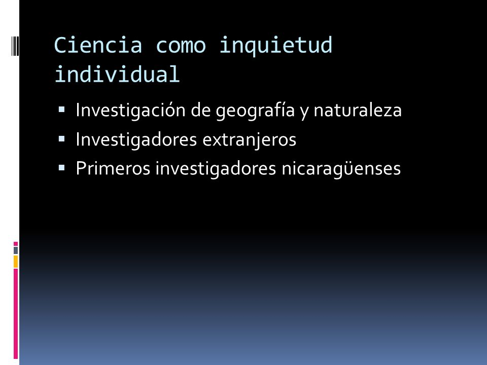 Ciencia como inquietud individual Investigación de geografía y naturaleza Investigadores extranjeros Primeros investigadores nicaragüenses