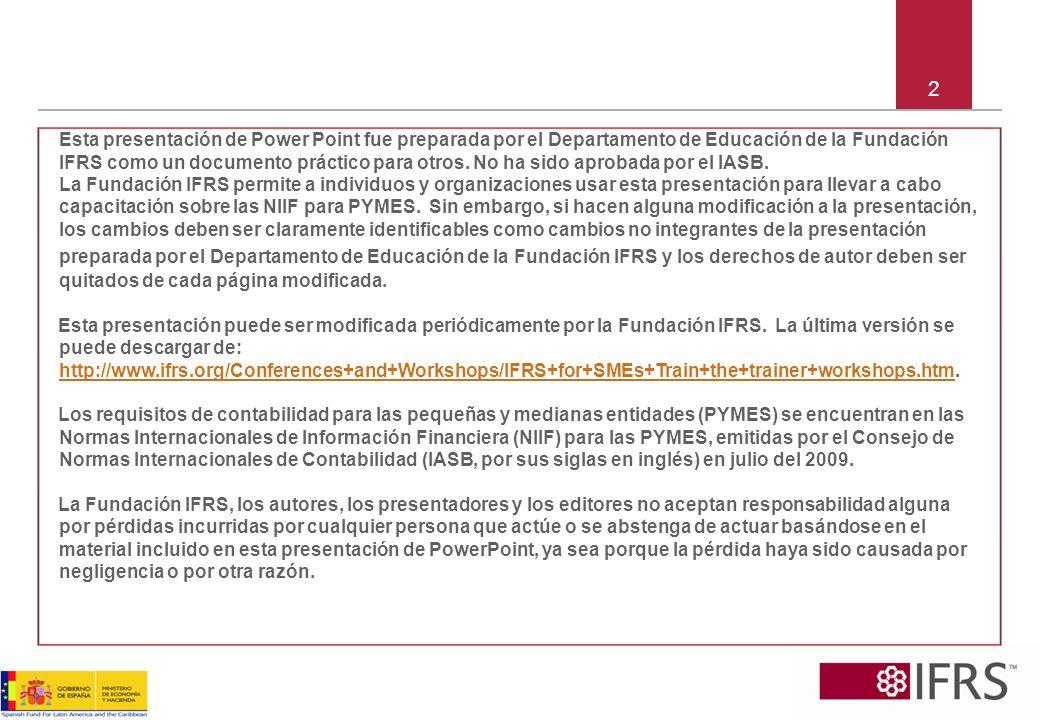 3 Caso de estudio acerca* de la Sección 1 Pequeñas y Medianas Empresas * Ver el caso de estudio en el Módulo 1 del material de entrenamiento de la Fundación IFRS.