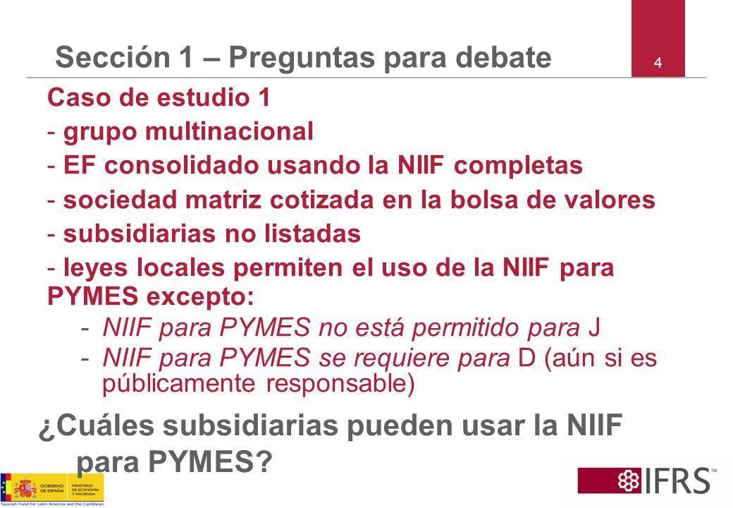 4 Sección 1 – Preguntas para debate Caso de estudio 1 - grupo multinacional - EF consolidado usando la NIIF completas - sociedad matriz cotizada en la