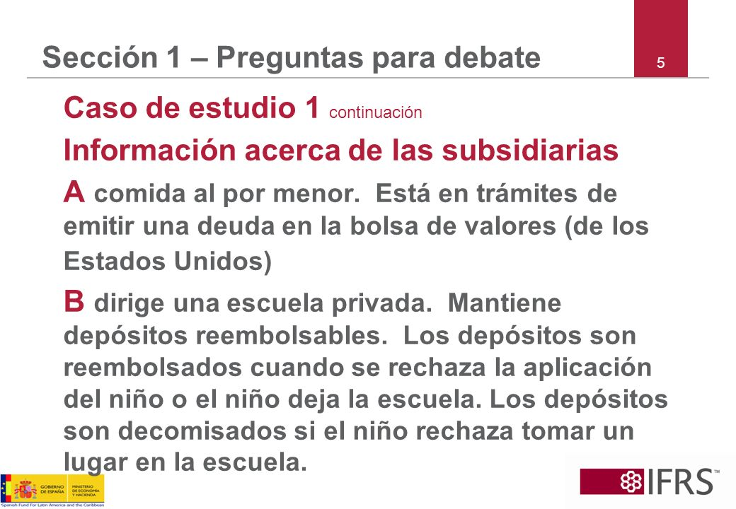 5 Sección 1 – Preguntas para debate Caso de estudio 1 continuación Información acerca de las subsidiarias A comida al por menor. Está en trámites de e