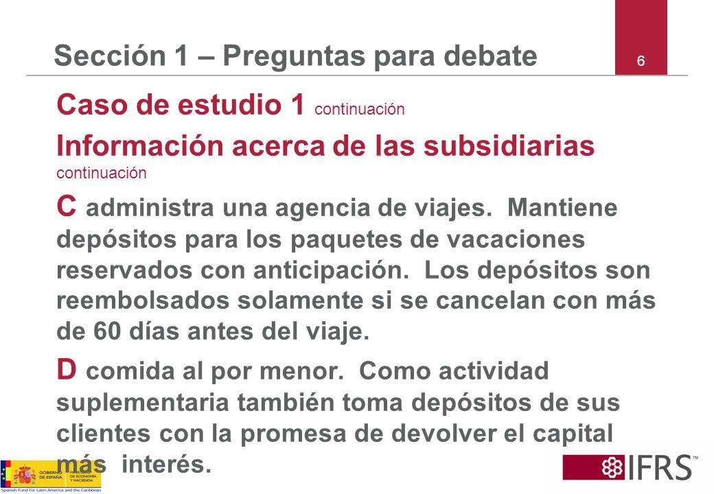 6 Sección 1 – Preguntas para debate Caso de estudio 1 continuación Información acerca de las subsidiarias continuación C administra una agencia de via