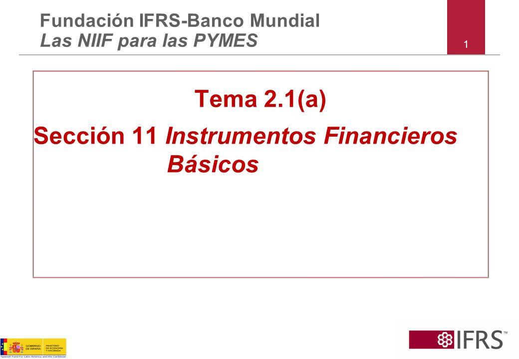 12 Sección 11 – instrumentos de deuda básicos Ejemplos de Instrumentos de deuda NO básicos : –Inversión en acciones convertibles o con opción de venta –Canjes (swaps), operaciones a plazos (forwards), futuros, opciones, derechos y otros derivados –Préstamos con condiciones de pago anticipado inusuales (basados en cambio de impuesto, cambio contable, vinculados a los resultados de la compañía) Todos estos son VRMGP bajo la Sección 12