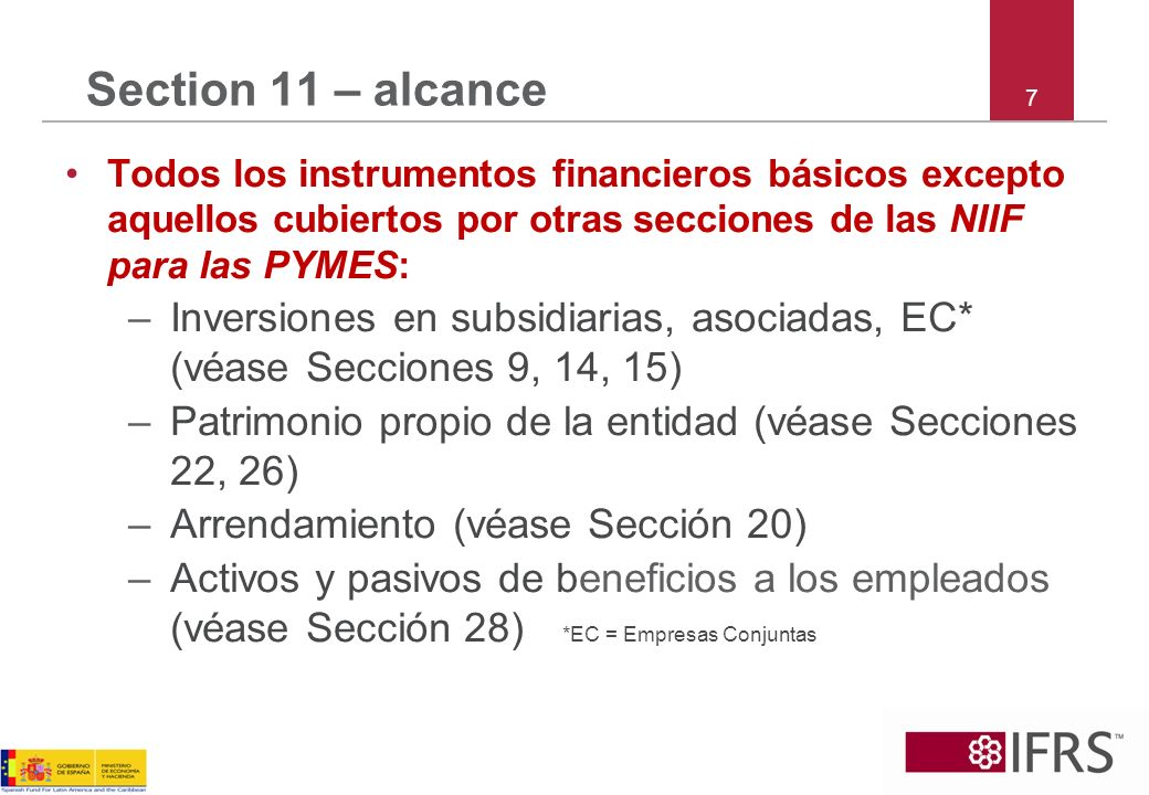 8 Secciones 11 y 12 – definiciones Instrumento financiero –Contrato que da lugar a un activo financiero de una entidad y a un pasivo financiero o instrumento de patrimonio de otra entidad –Incluye efectivo –Pero materias primas que son casi efectivo, como el oro, no son instrumentos financieros
