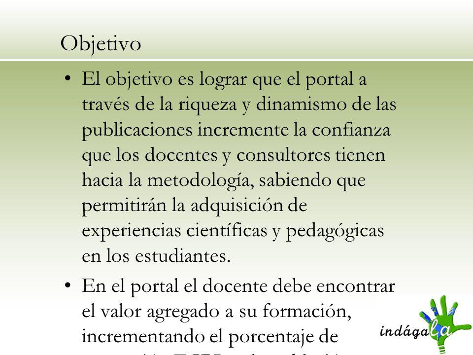Objetivo El objetivo es lograr que el portal a través de la riqueza y dinamismo de las publicaciones incremente la confianza que los docentes y consul