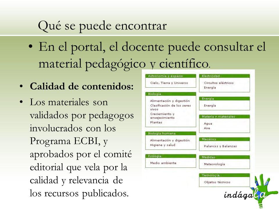 Qué se puede encontrar En el portal, el docente puede consultar el material pedagógico y científico. Calidad de contenidos: Los materiales son validad
