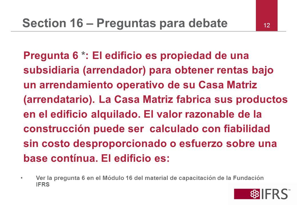 12 Section 16 – Preguntas para debate Pregunta 6 *: El edificio es propiedad de una subsidiaria (arrendador) para obtener rentas bajo un arrendamiento