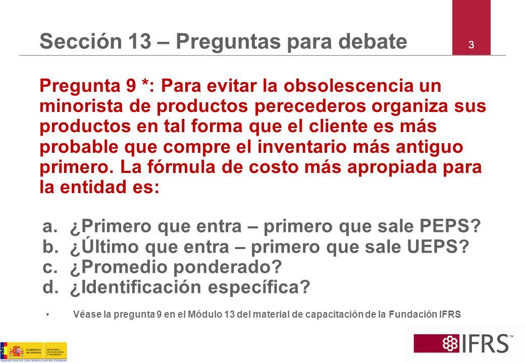 3 Sección 13 – Preguntas para debate Pregunta 9 *: Para evitar la obsolescencia un minorista de productos perecederos organiza sus productos en tal fo
