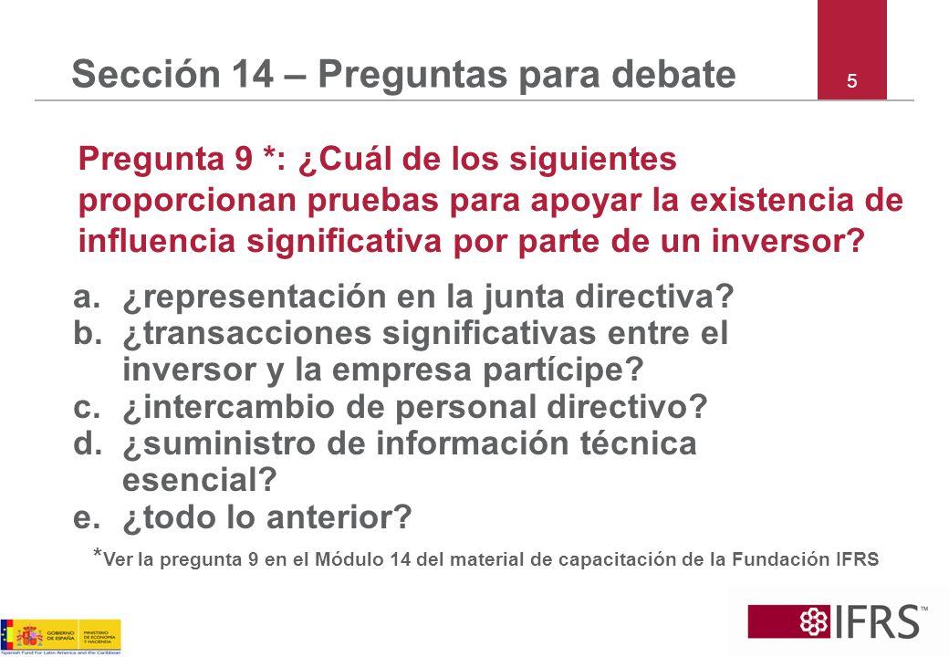 5 Sección 14 – Preguntas para debate Pregunta 9 *: ¿Cuál de los siguientes proporcionan pruebas para apoyar la existencia de influencia significativa