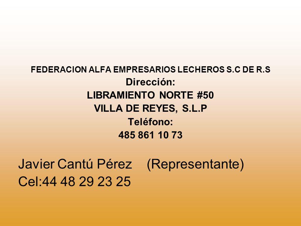 FEDERACION ALFA EMPRESARIOS LECHEROS S.C DE R.S Dirección: LIBRAMIENTO NORTE #50 VILLA DE REYES, S.L.P Teléfono: 485 861 10 73 Javier Cantú Pérez (Rep