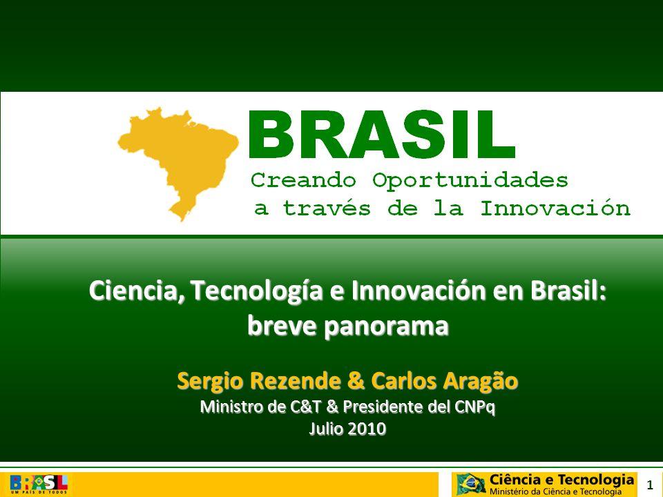 1 Ciencia, Tecnología e Innovación en Brasil: breve panorama Sergio Rezende & Carlos Aragão Ministro de C&T & Presidente del CNPq Julio 2010