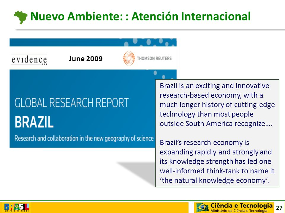 27 June 2009 Brazil is an exciting and innovative research-based economy, with a much longer history of cutting-edge technology than most people outsi