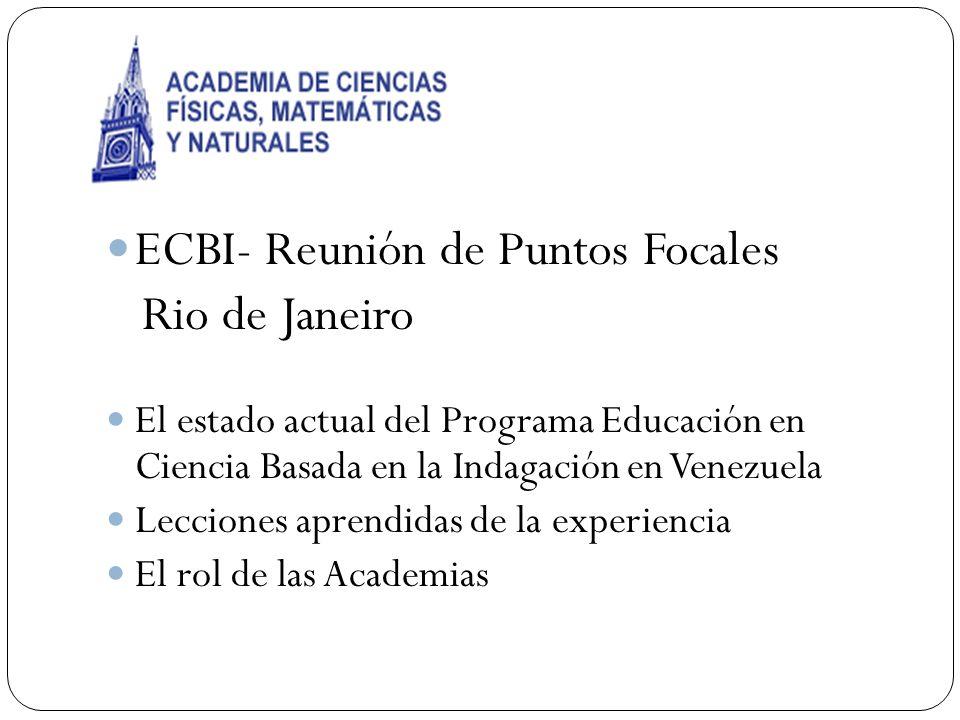 ECBI- Reunión de Puntos Focales Rio de Janeiro El estado actual del Programa Educación en Ciencia Basada en la Indagación en Venezuela Lecciones apren