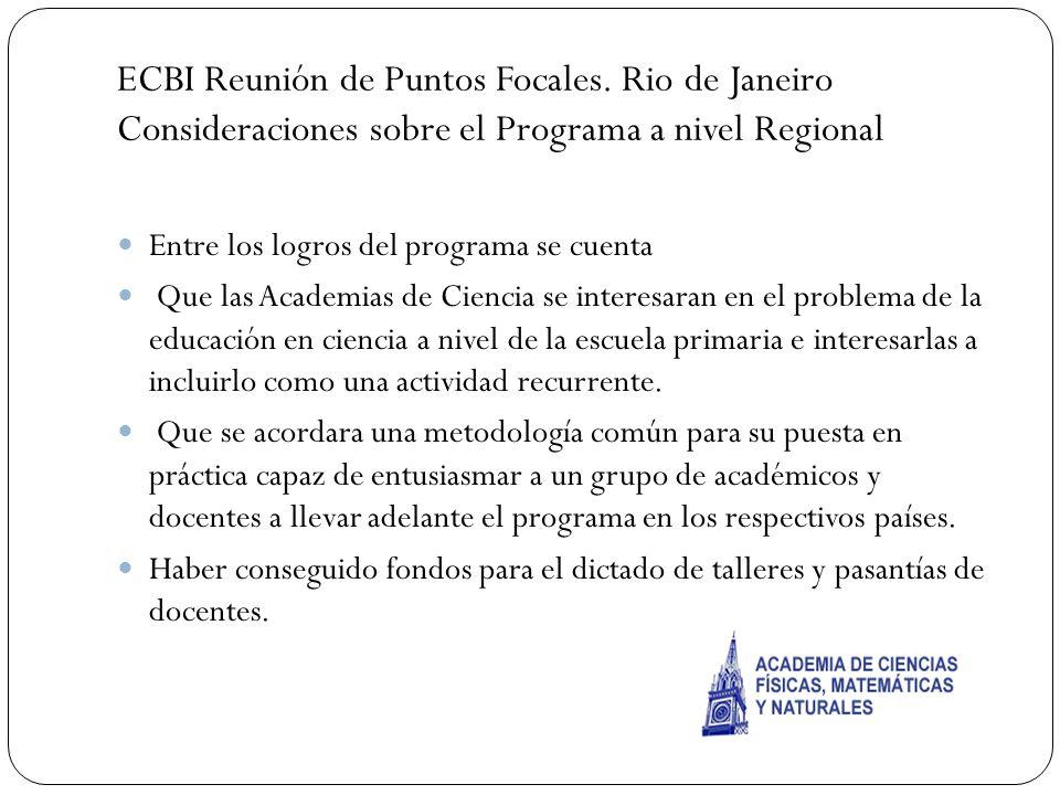 ECBI Reunión de Puntos Focales. Rio de Janeiro Consideraciones sobre el Programa a nivel Regional Entre los logros del programa se cuenta Que las Acad