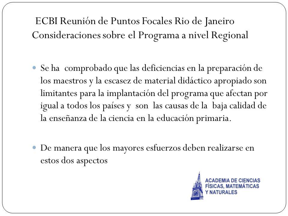 ECBI Reunión de Puntos Focales Rio de Janeiro Consideraciones sobre el Programa a nivel Regional Se ha comprobado que las deficiencias en la preparaci