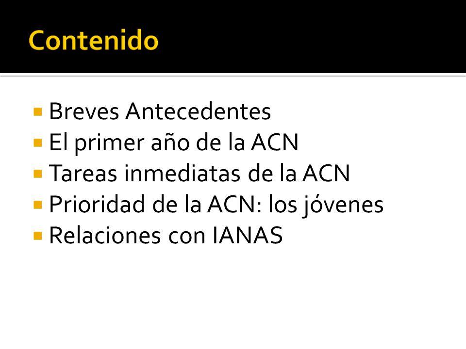 Breves Antecedentes El primer año de la ACN Tareas inmediatas de la ACN Prioridad de la ACN: los jóvenes Relaciones con IANAS