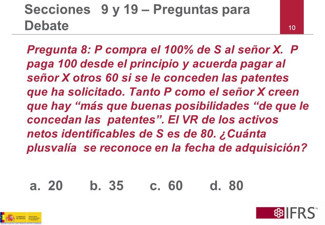 10 Secciones 9 y 19 – Preguntas para Debate Pregunta 8: P compra el 100% de S al señor X.