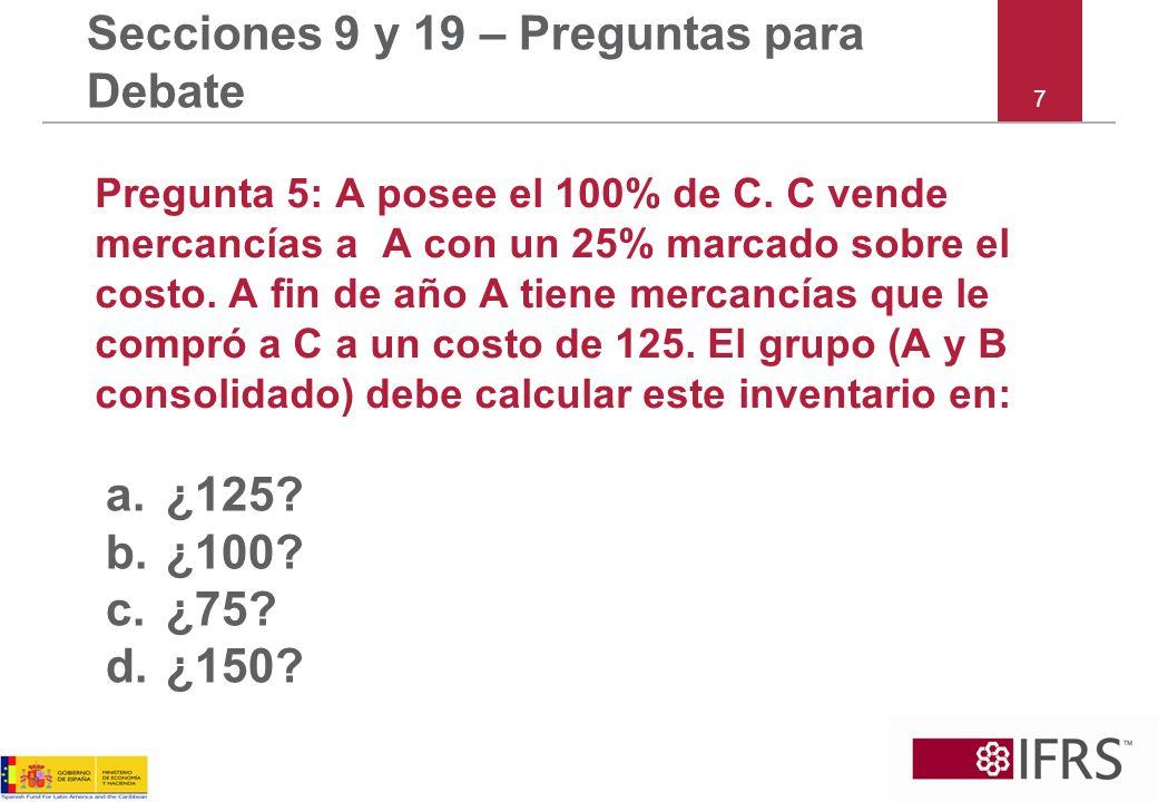 8 Secciones 9 y 19 –Preguntas para Debate Pregunta 6: P posee el 100% de las acciones de S.
