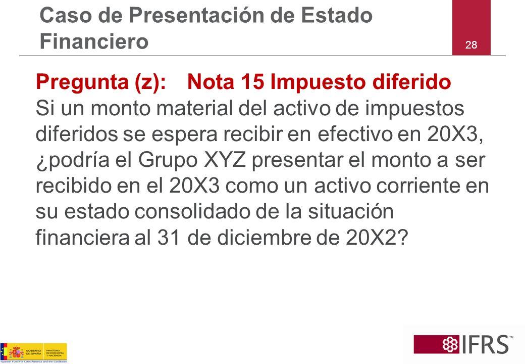 28 Caso de Presentación de Estado Financiero Pregunta (z): Nota 15 Impuesto diferido Si un monto material del activo de impuestos diferidos se espera