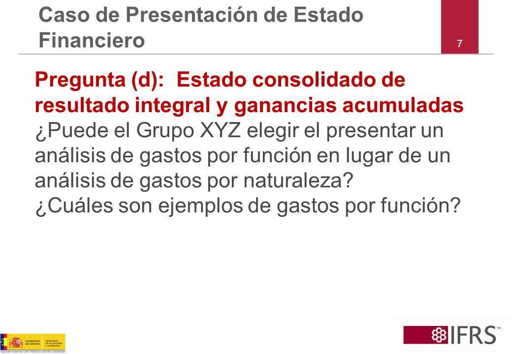 7 Caso de Presentación de Estado Financiero Pregunta (d):Estado consolidado de resultado integral y ganancias acumuladas ¿Puede el Grupo XYZ elegir el