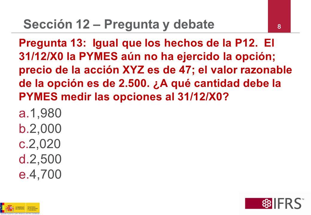 8 Sección 12 – Pregunta y debate Pregunta 13: Igual que los hechos de la P12.