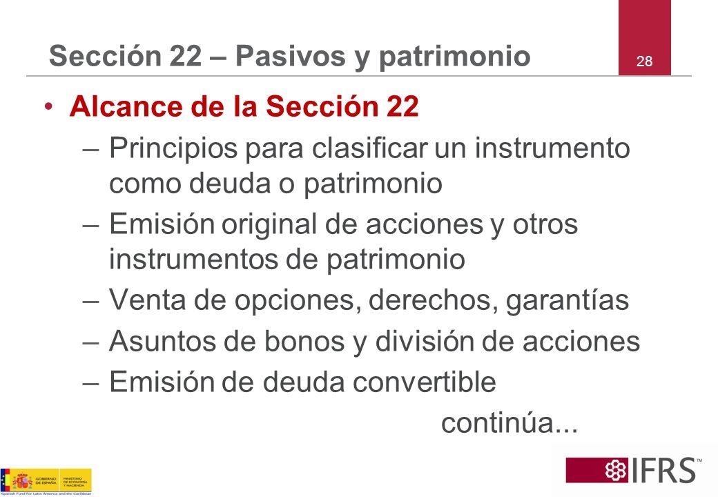 28 Sección 22 – Pasivos y patrimonio Alcance de la Sección 22 –Principios para clasificar un instrumento como deuda o patrimonio –Emisión original de