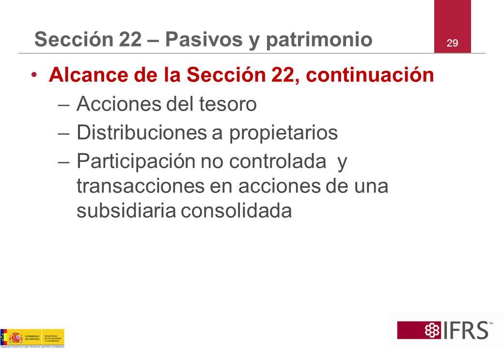 29 Sección 22 – Pasivos y patrimonio Alcance de la Sección 22, continuación –Acciones del tesoro –Distribuciones a propietarios –Participación no cont