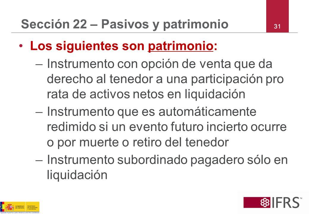 31 Sección 22 – Pasivos y patrimonio Los siguientes son patrimonio: –Instrumento con opción de venta que da derecho al tenedor a una participación pro