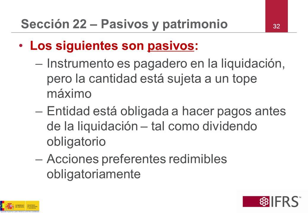 32 Sección 22 – Pasivos y patrimonio Los siguientes son pasivos: –Instrumento es pagadero en la liquidación, pero la cantidad está sujeta a un tope má