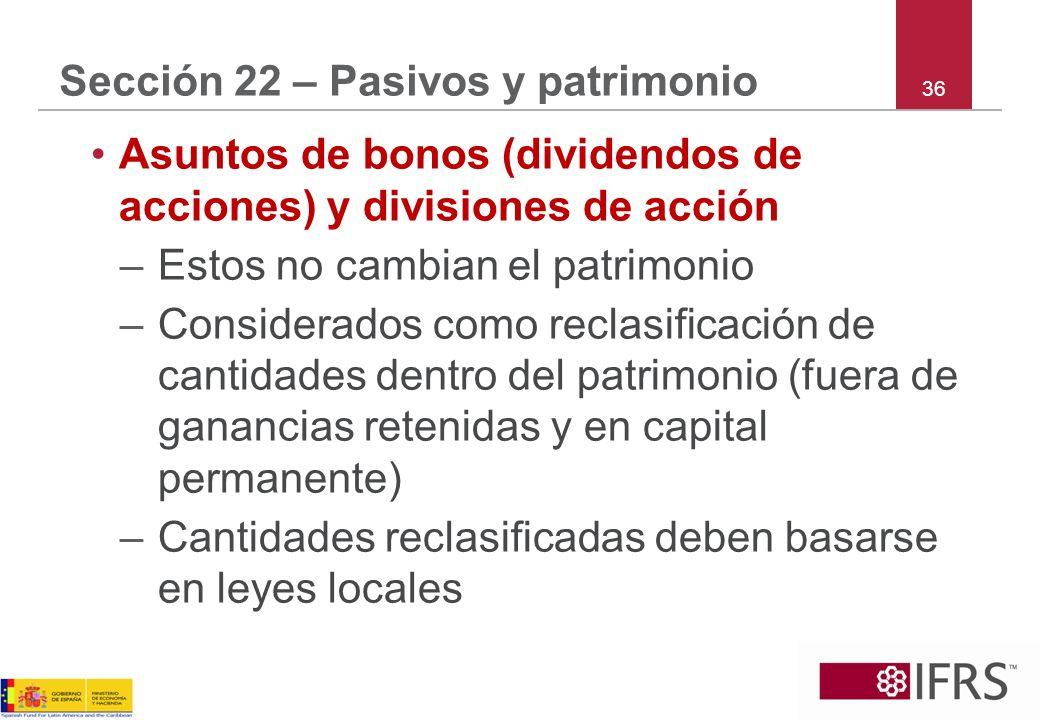 36 Sección 22 – Pasivos y patrimonio Asuntos de bonos (dividendos de acciones) y divisiones de acción –Estos no cambian el patrimonio –Considerados co