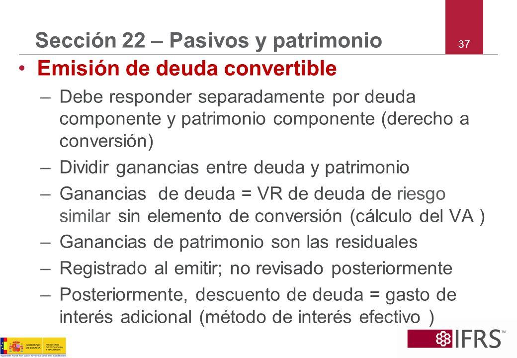 37 Sección 22 – Pasivos y patrimonio Emisión de deuda convertible –Debe responder separadamente por deuda componente y patrimonio componente (derecho
