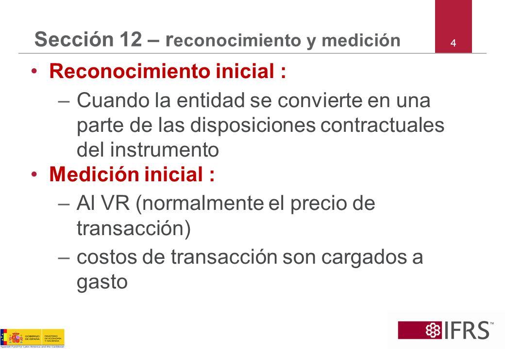 4 Sección 12 – r econocimiento y medición Reconocimiento inicial : –Cuando la entidad se convierte en una parte de las disposiciones contractuales del