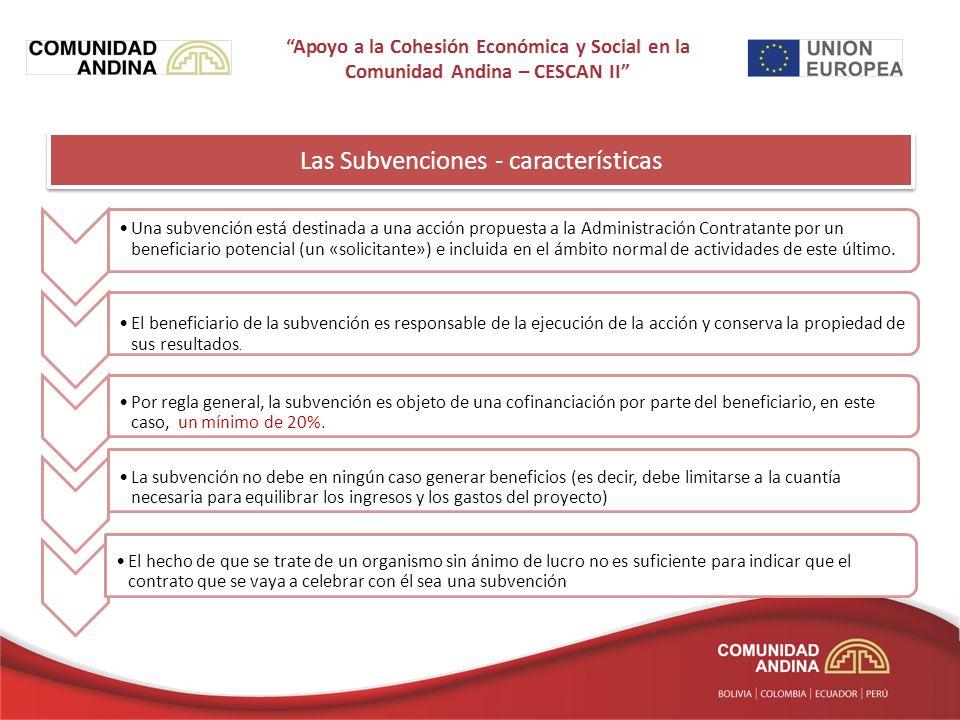 Las Subvenciones - características Una subvención está destinada a una acción propuesta a la Administración Contratante por un beneficiario potencial (un «solicitante») e incluida en el ámbito normal de actividades de este último.