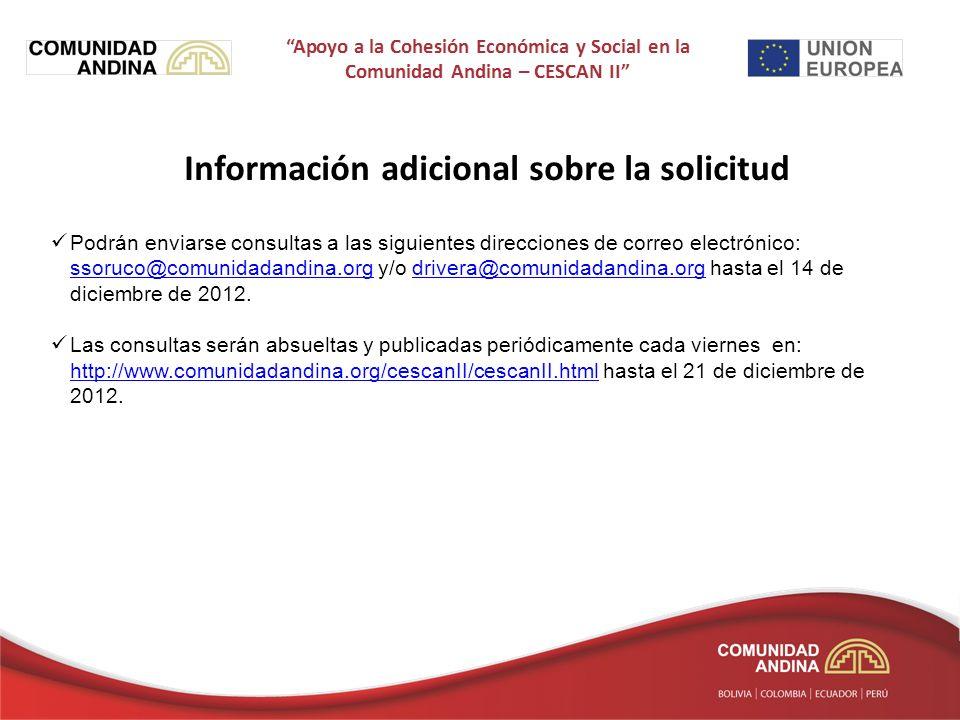 Información adicional sobre la solicitud Podrán enviarse consultas a las siguientes direcciones de correo electrónico: ssoruco@comunidadandina.org y/o drivera@comunidadandina.org hasta el 14 de diciembre de 2012.